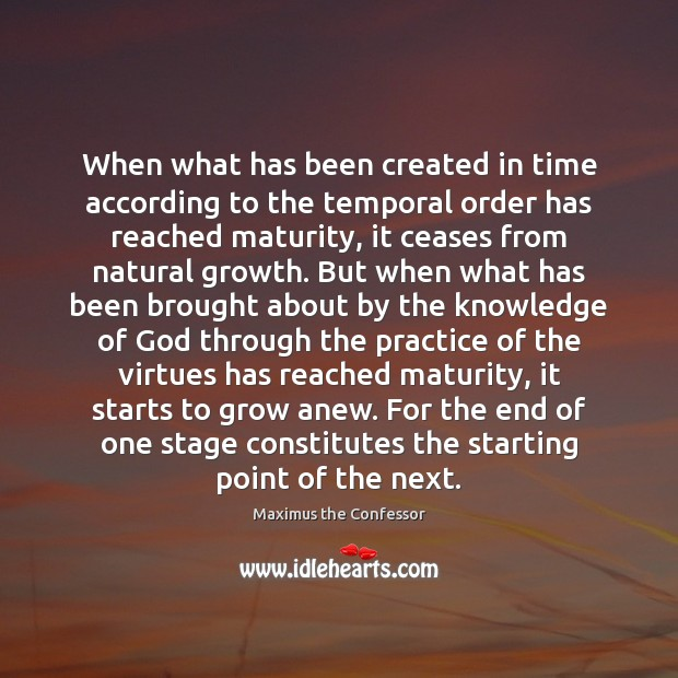 When what has been created in time according to the temporal order Maximus the Confessor Picture Quote