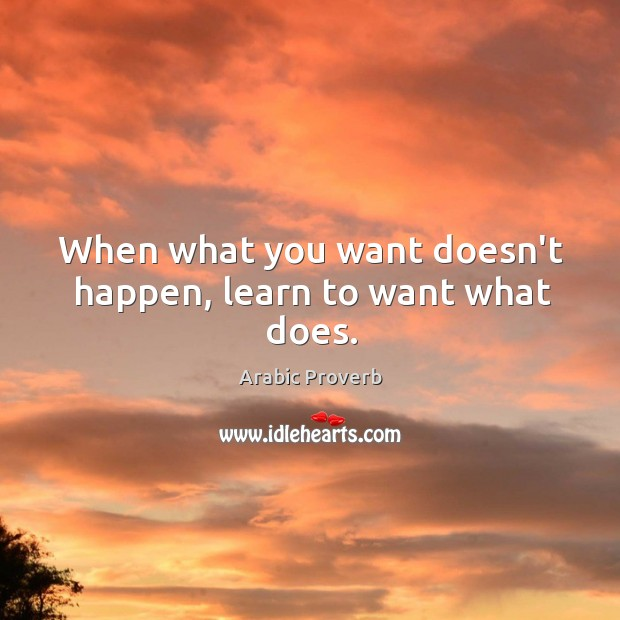 When what you want doesn't happen, learn to want what does. Arabic Proverbs Image