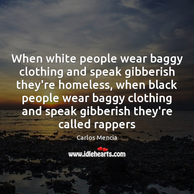 When white people wear baggy clothing and speak gibberish they're homeless, when Image