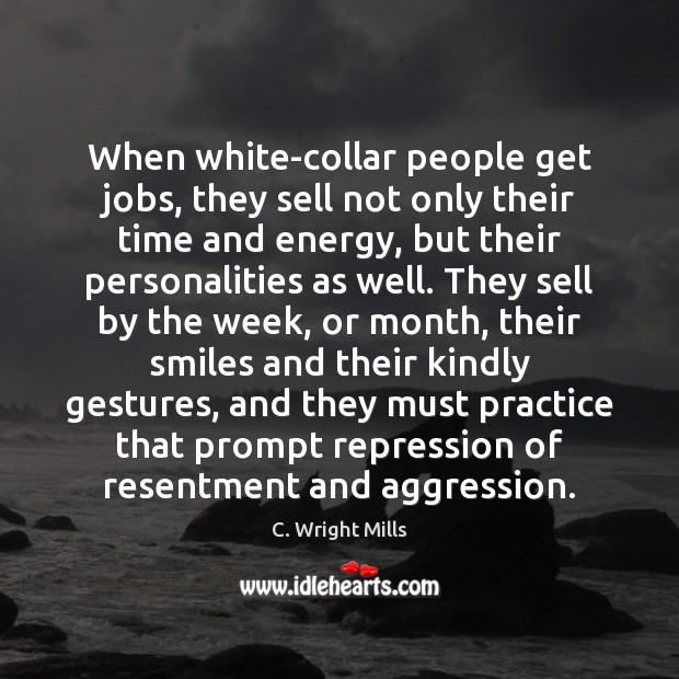 When white-collar people get jobs, they sell not only their time and C. Wright Mills Picture Quote