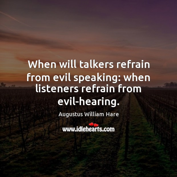 Image, When will talkers refrain from evil speaking: when listeners refrain from evil-hearing.