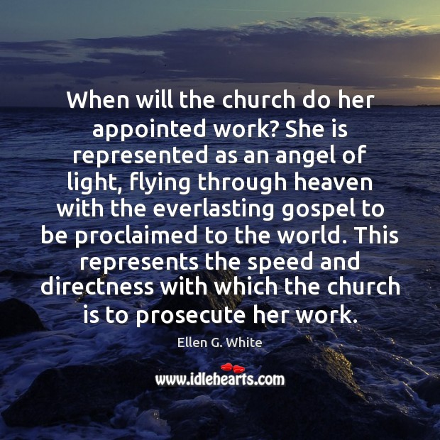 When will the church do her appointed work? She is represented as Image