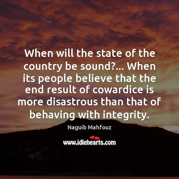 When will the state of the country be sound?… When its people Naguib Mahfouz Picture Quote