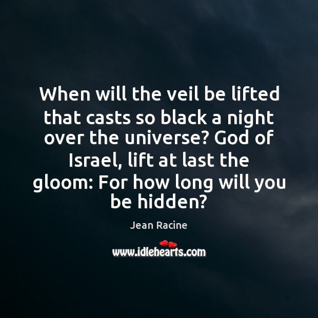 When will the veil be lifted that casts so black a night Hidden Quotes Image