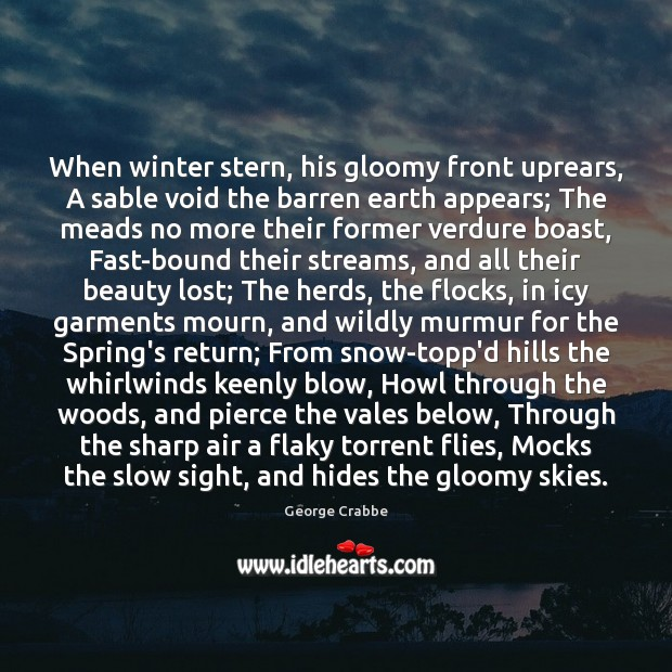 When winter stern, his gloomy front uprears, A sable void the barren George Crabbe Picture Quote