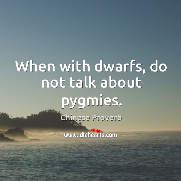 Image, When with dwarfs, do not talk about pygmies.