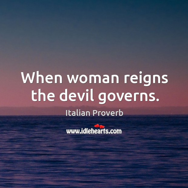 Image, When woman reigns the devil governs.