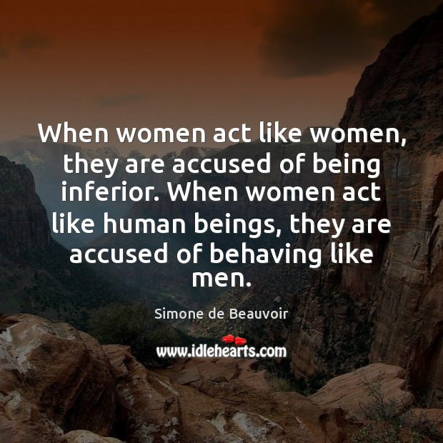 When women act like women, they are accused of being inferior. When Image
