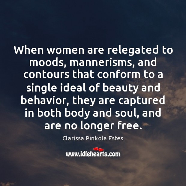 Image, When women are relegated to moods, mannerisms, and contours that conform to