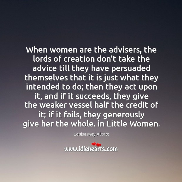 Image, When women are the advisers, the lords of creation don't take the advice till they