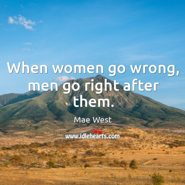 When women go wrong, men go right after them. Image
