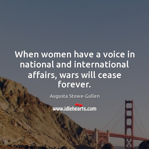 Image, When women have a voice in national and international affairs, wars will cease forever.