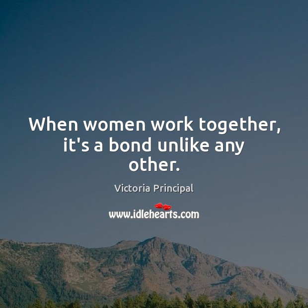 When women work together, it's a bond unlike any other. Image