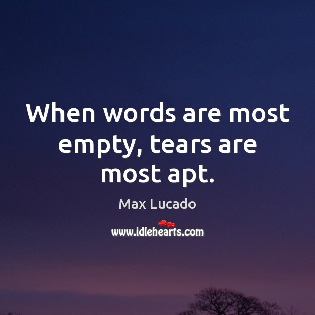 Image, When words are most empty, tears are most apt.