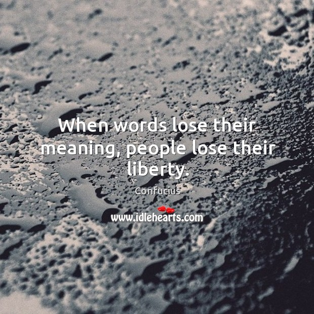 Image, When words lose their meaning, people lose their liberty.