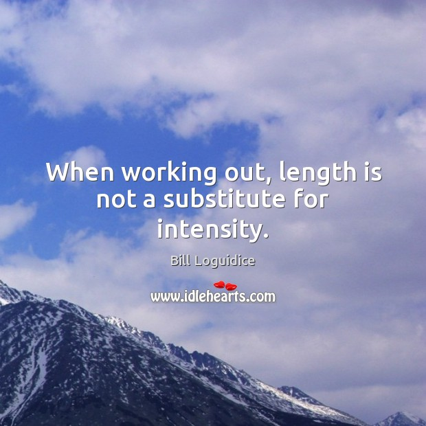 Image, When working out, length is not a substitute for intensity.