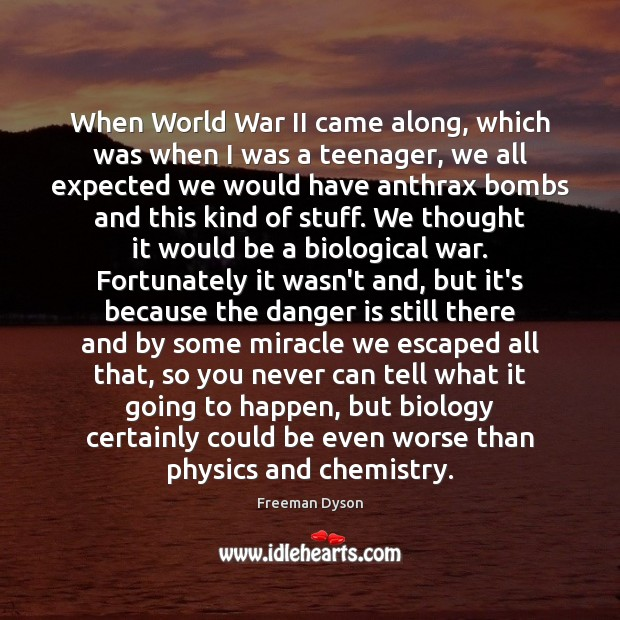 When World War II came along, which was when I was a Freeman Dyson Picture Quote