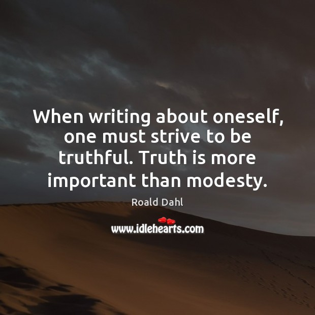 When writing about oneself, one must strive to be truthful. Truth is Roald Dahl Picture Quote