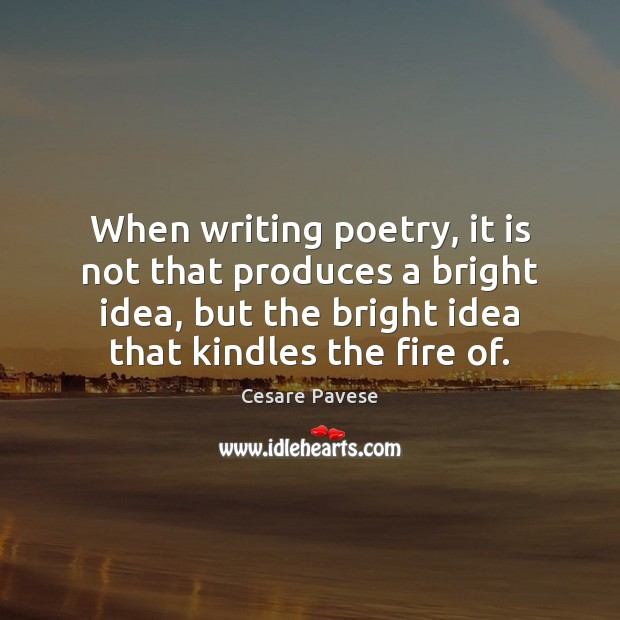 When writing poetry, it is not that produces a bright idea, but Cesare Pavese Picture Quote