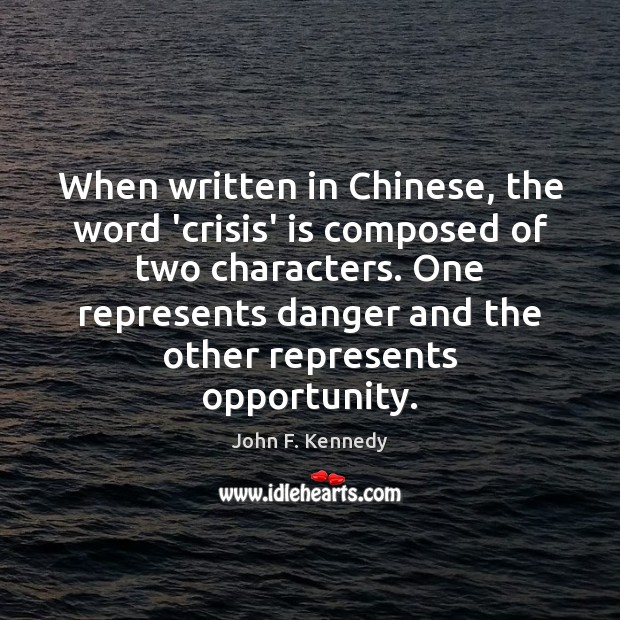 Image, When written in Chinese, the word 'crisis' is composed of two characters.