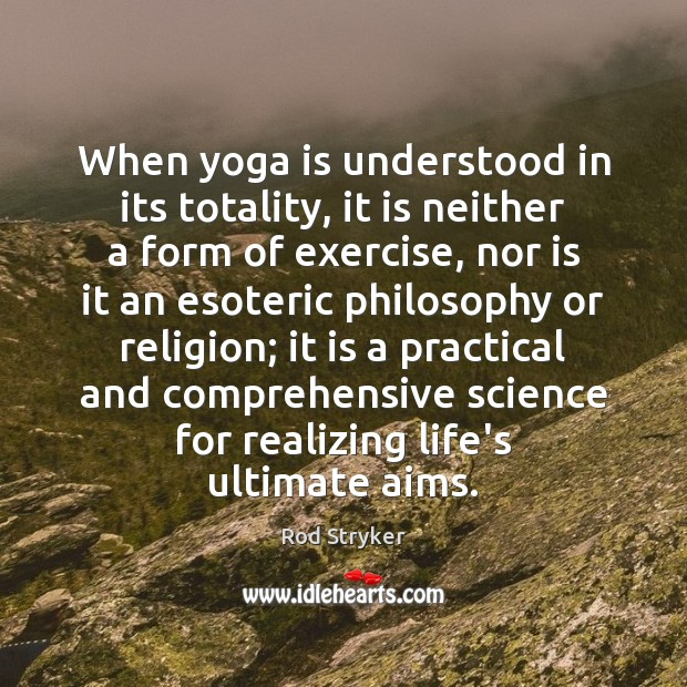When yoga is understood in its totality, it is neither a form Image