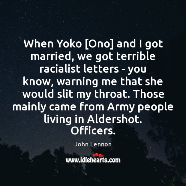 Image, When Yoko [Ono] and I got married, we got terrible racialist letters
