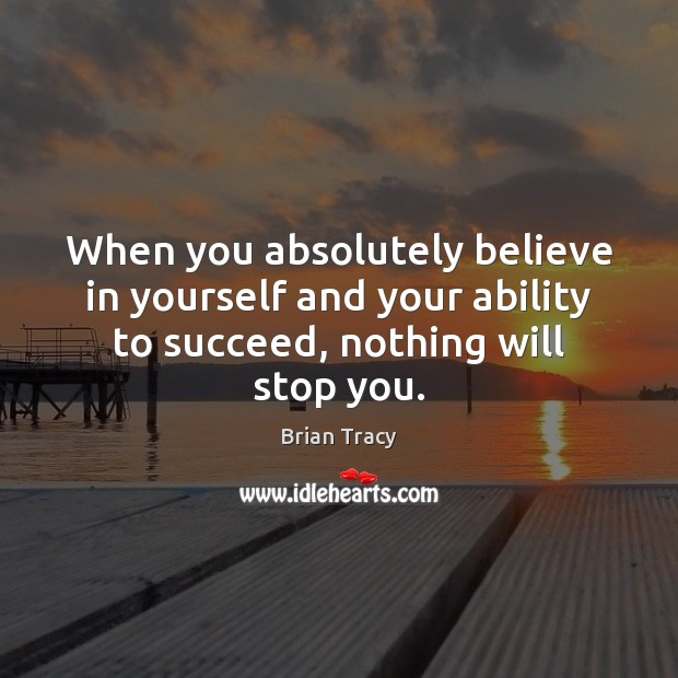 Image, When you absolutely believe in yourself and your ability to succeed, nothing
