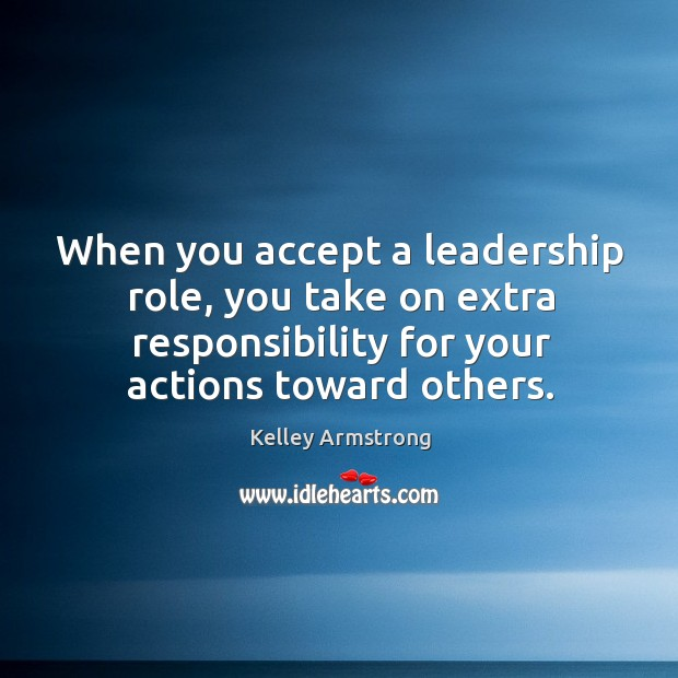 When you accept a leadership role, you take on extra responsibility for Image