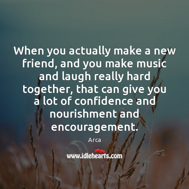 Image, When you actually make a new friend, and you make music and