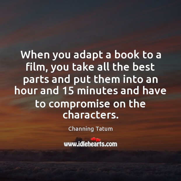 Image, When you adapt a book to a film, you take all the