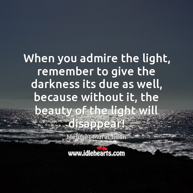 Image, When you admire the light, remember to give the darkness its due