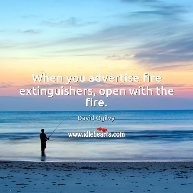 Image, When you advertise fire extinguishers, open with the fire.