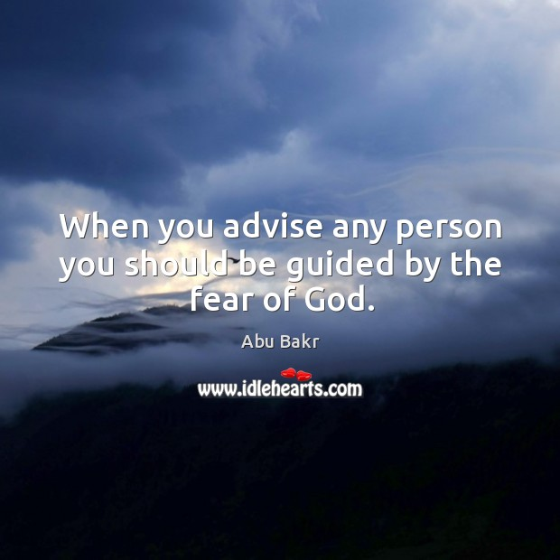 When you advise any person you should be guided by the fear of God. Image