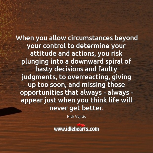 Image, When you allow circumstances beyond your control to determine your attitude and