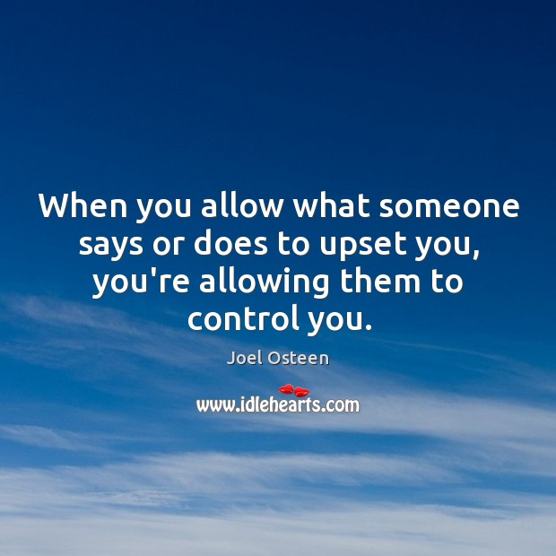 Image, When you allow what someone says or does to upset you, you're