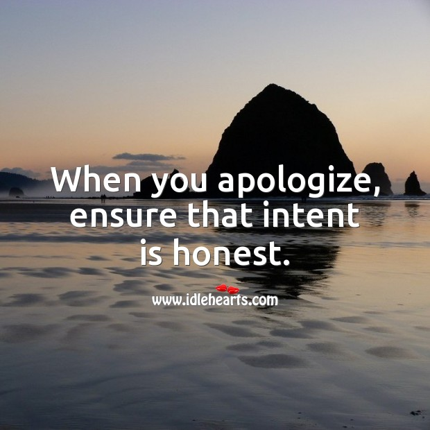 When you apologize, ensure that intent is honest. Intent Quotes Image