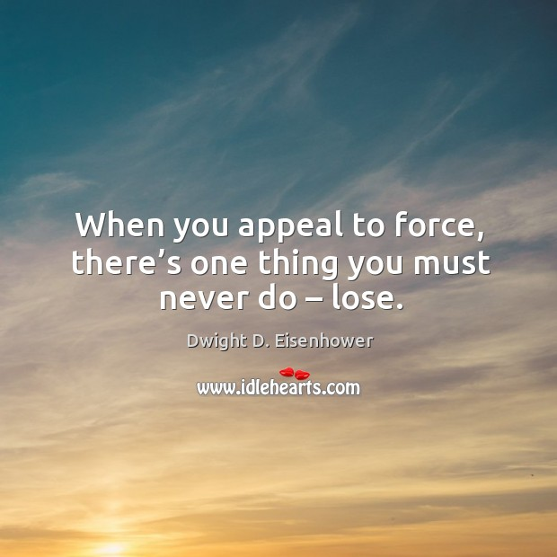 When you appeal to force, there's one thing you must never do – lose. Image