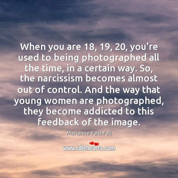 When you are 18, 19, 20, you're used to being photographed all the time, in Marianne Faithfull Picture Quote