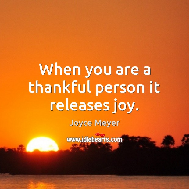 Image, When you are a thankful person it releases joy.