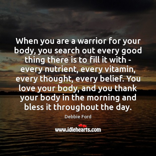 When you are a warrior for your body, you search out every Image