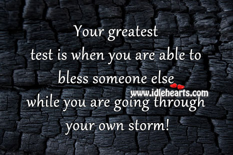 Your greatest test is when you are able to bless Image