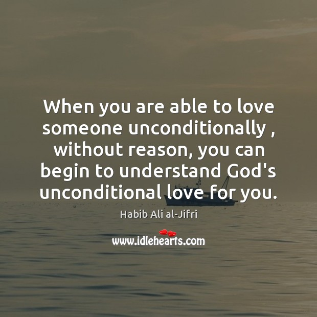 Image, When you are able to love someone unconditionally , without reason, you can