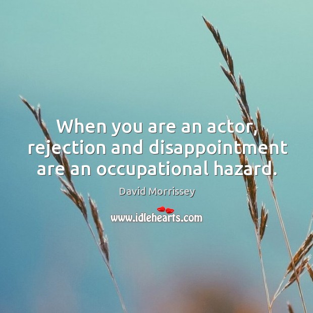 Image, When you are an actor, rejection and disappointment are an occupational hazard.