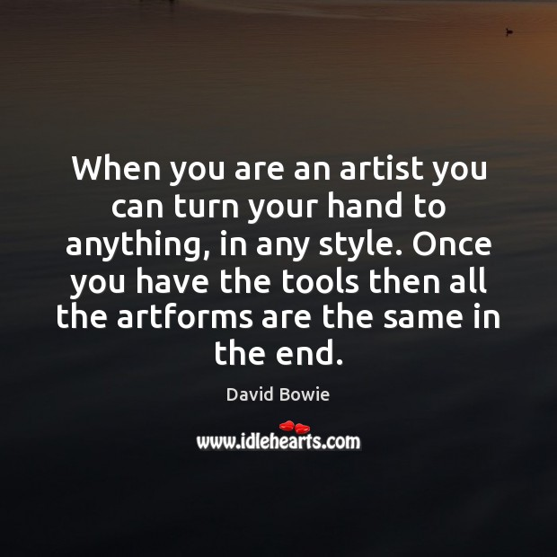 When you are an artist you can turn your hand to anything, David Bowie Picture Quote