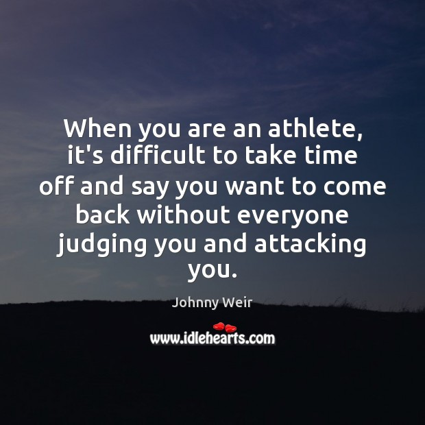 When you are an athlete, it's difficult to take time off and Image
