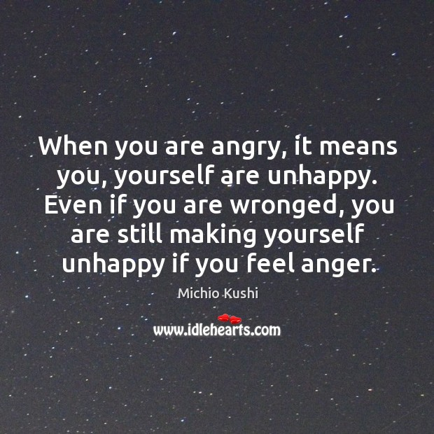 When you are angry, it means you, yourself are unhappy. Even if Image