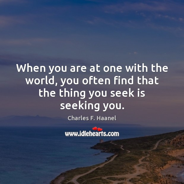 Image, When you are at one with the world, you often find that the thing you seek is seeking you.