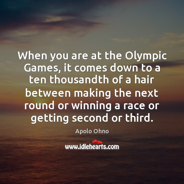 When you are at the Olympic Games, it comes down to a Image