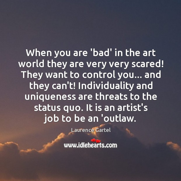 When you are 'bad' in the art world they are very very Image