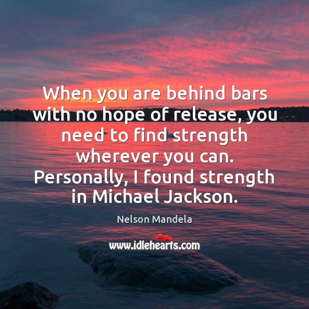 When you are behind bars with no hope of release, you need Nelson Mandela Picture Quote